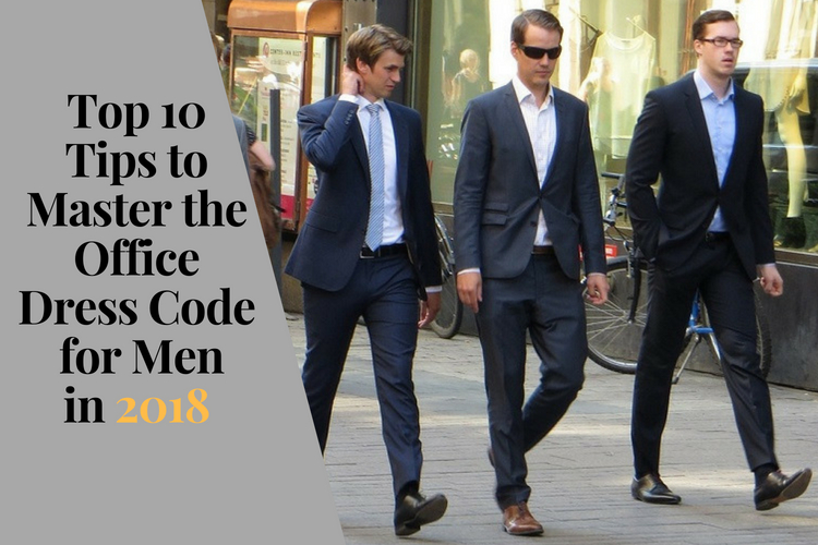 Top 10 Tips to Master the Office Dress Code for Men in 2018