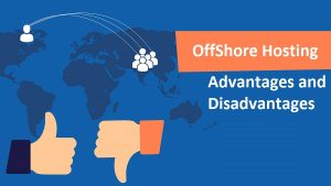 What are the Advantages and Disadvantages of Offshore Hosting